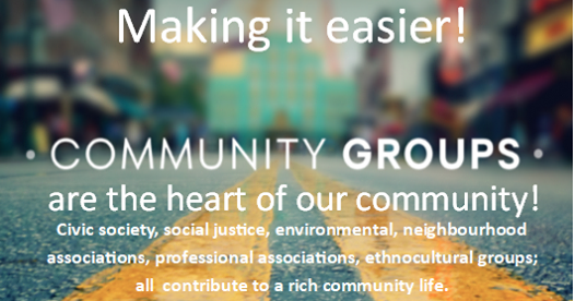Making It Easier | Community Groups are the heart of our community | Civic society, social justice, environmental, neighbourhood assoications, professional associations, ethnocultural groups; all contribute to a rich community life